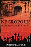 Necropolis: London and Its Dead by Catharine Arnold front cover