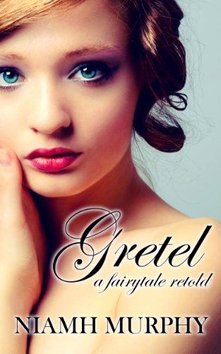 Gretel: A Fairytale Retold [Novella]: A Lesbian Romance (Fairytales Retold Book 1)