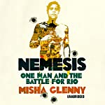 Nemesis: One Man and the Battle for Rio | Misha Glenny