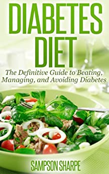 Diabetes Diet: The Definitive Guide to Beating, Managing, and Avoiding Diabetes (Manage Diabetes - Essential Tips to Controlling your Blood Sugar) by [Sharpe, Sampson]