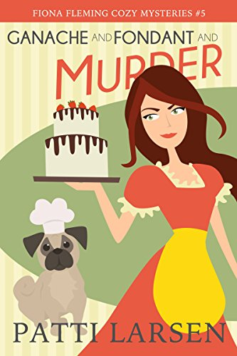 Ganache and Fondant and Murder (The Fiona Fleming Cozy Mysteries Book 5)