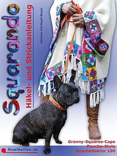 Squarando - Anleitung Häkeln Stricken Nähen: Cape mit Granny Squares - Poncho-Style im lässigen Look - Blickfang mit Kuschelfaktor 100 (German Edition)