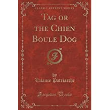 Tag or the Chien Boule Dog (Classic Reprint)