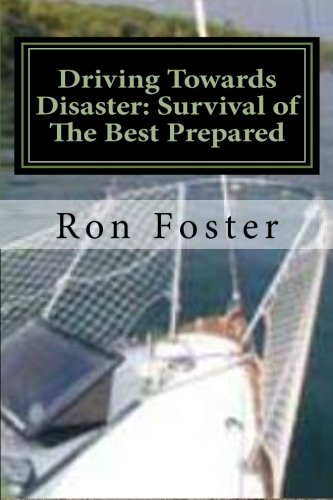 Driving Towards Disaster: Survival of the Best Prepared by [Foster, Ron]
