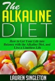 Alkaline Water Recipe The Alkaline Diet: How to Get Your Life into Balance with the Alkaline Diet, and Live a Limitless Life (Alkaline Recipes, Alkaline Water, Alkaline Foods, Dieting)