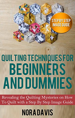 Amazon.com: Quilting Techniques for Beginners and Dummies ... : quilting mysteries - Adamdwight.com