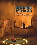 Der Ring des Nibelungen, in Bayreuth von den Anfängen bis heute