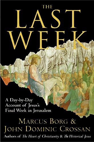 The Last Week: What the Gospels Really Teach About Jesus's Final Days in Jerusalem cover
