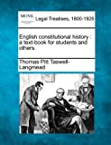 English constitutional history : a text-book for students and Others, Thomas Pitt Taswell-Langmead, 1240151934