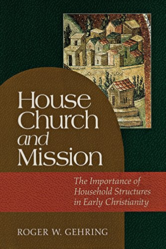 House Church and Mission: The Importance of Household Structures in Early Christianity
