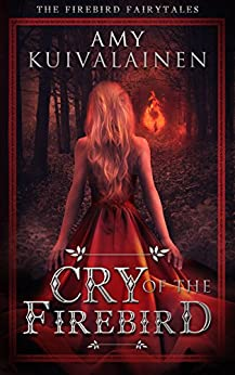 Cry of the Firebird: A Nordic Paranormal Fantasy Series (The Firebird Fairytales Book 1) by [Kuivalainen, Amy K]