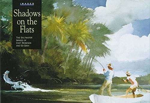 Shadows on the Flats: The Saltwater Images of Chet Reneson and Ed Gray (Game & Fish Mastery Library) (1997-10-04)