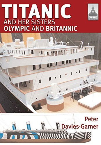 Read Online Shipcraft 18 - Titanic and her Sisters Olympic and Britannic PDF