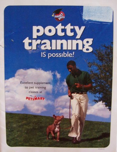 Potty Training IS possible! [ second edition 1999 ] (Excellent supplement to pet training classes at PETsMART)