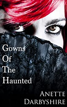 Gowns Of The Haunted by [Darbyshire, Anette]