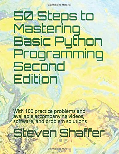 50 Steps to Mastering Basic Python Programming Second Edition: With 100 practice problems and available accompanying…
