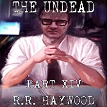 The Undead, Part 14 Audiobook by R. R. Haywood Narrated by Joe Jameson