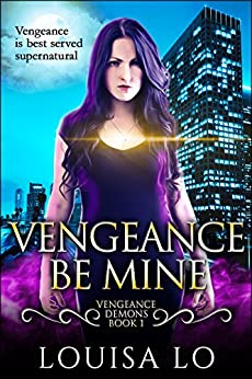 Vengeance Be Mine (Vengeance Demons Book 1) by [Lo, Louisa]