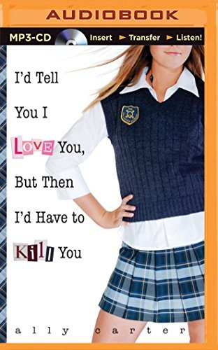 I'd Tell You I Love You, But Then I'd Have to Kill You (Gallagher Girls) by Ally Carter (2014-06-17) - I Love Charts
