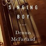 Singing Boy: A Novel | Dennis McFarland