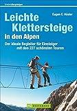 Leichte Klettersteige in den Alpen: Der ideale Begleiter für Einsteiger mit den 227 schönsten Touren
