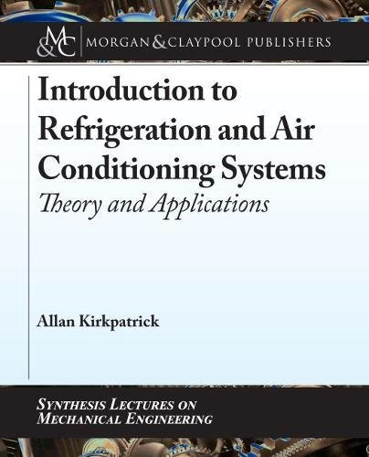 Introduction to Refrigeration and Air Conditioning Systems: Theory and Applications (Synthesis Lectures on Mechanical Engineering)