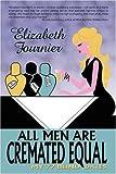 All Men Are Cremated Equal, Elizabeth Fournier, 0595533000