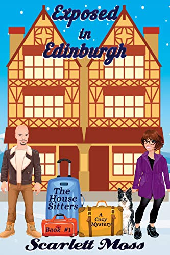 Exposed in Edinburgh: The House Sitters Cozy Mysteries by [Moss, Scarlett]