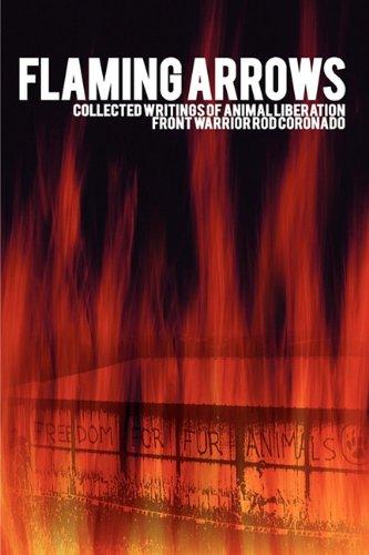Flaming Arrows: Collected Writings of Animal Liberation Front Activist Rod Coronado PDF