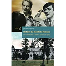 Histoire du Manitoba français, t. 03: De Gabrielle Roy à Daniel Lavoie (1916-1968)