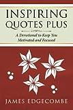Inspiring Quotes Plus, James Edgecombe, 149430998X