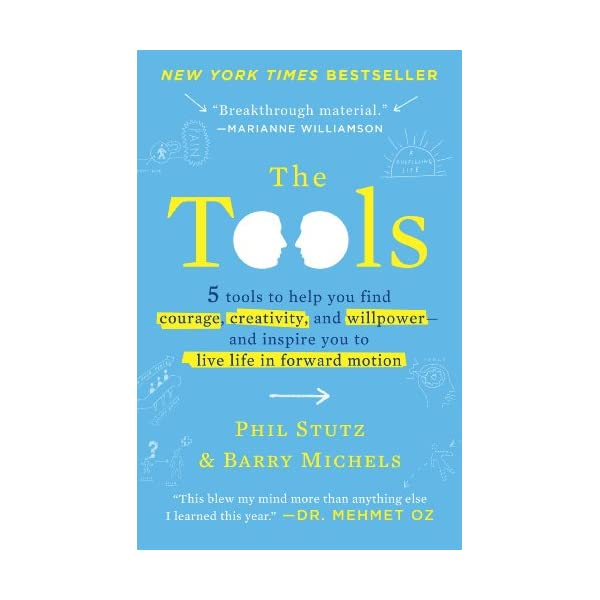 The Tools: 5 Tools to Help You Find Courage, Creativity, and Willpower–and...