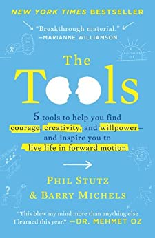 The Tools: 5 Tools to Help You Find Courage, Creativity, and Willpower--and Inspire You toLive Life in Forward Motion by [Stutz, Phil, Michels, Barry]