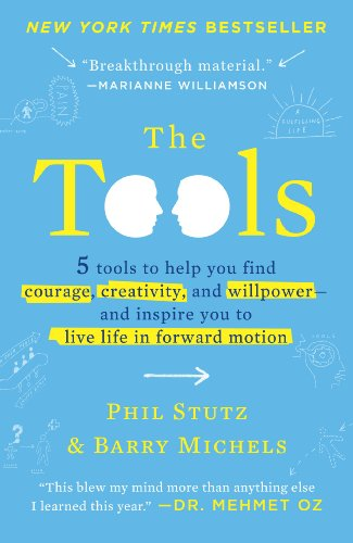 The Tools: 5 Tools to Help You Find Courage, Creativity, and Willpower--and Inspire You to Live Life in Forward Motion cover
