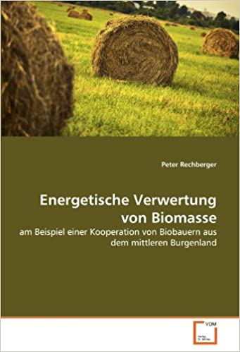 Energetische Verwertung von Biomasse: am Beispiel einer Kooperation von Biobauern aus dem mittleren Burgenland