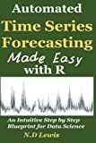 Automated Time Series Forecasting Made Easy with R: An intuitive Step by Step Introduction for Data Science