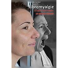 Fibromyalgie - Ce que vous voyez, ce que je ressens. (French Edition)