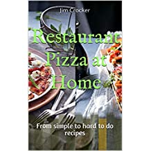 Restaurant Pizza at Home: From simple to hard to do recipes