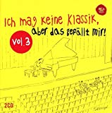 Ich mag keine Klassik, aber das gef???llt mir! Vol. 3 by Various