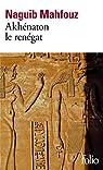 Akhénaton le renégat par Mahfouz