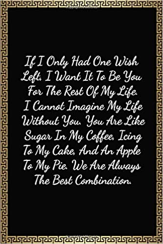 If I Only Had One Wish Left I Want It To Be You For The Rest Of My Life Valentines Day Gifts For Him Funny Lined Notebook Journal 120 Pages 6 X