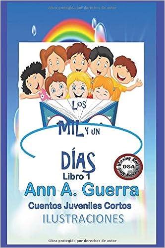 Los MIL y un DIAS: Cuentos Juveniles Cortos (Spanish Edition): Ann Guerra, Daniel Guerra: 9781980548867: Amazon.com: Books