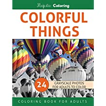 Colorful Things: Grayscale Photo Coloring Book for Adults