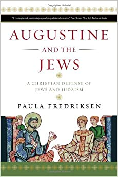 Augustine and the Jews: A Christian Defense of Jews and Judaism by Paula Fredriksen (15-Feb-2011)