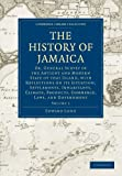 img - for The History of Jamaica: Or, General Survey of the Antient and Modern State of that Island, with Reflections on its Situation, Settlements, ... Library Collection - Slavery and Abolition) book / textbook / text book