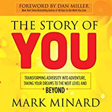 The Story of You: Transforming Adversity into Adventure, Taking Your Dreams to the Next Level and Beyond Audiobook by Mark Minard Narrated by Mark Minard