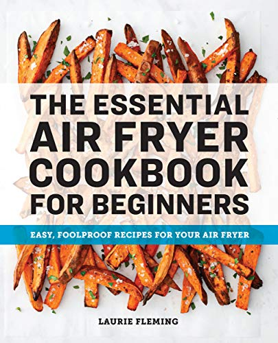 The Essential Air Fryer Cookbook for Beginners: Easy, Foolproof Recipes for Your Air Fryer 1
