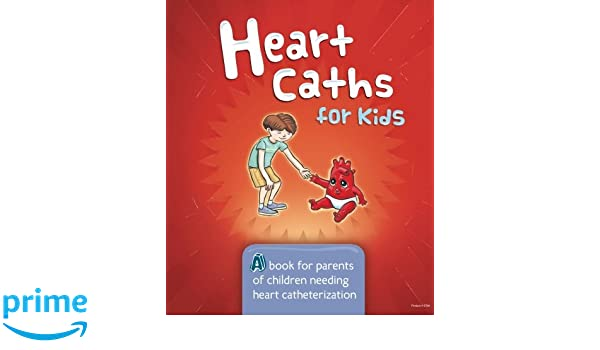 Heart Caths For Kids A Book For Parents Of Children Needing