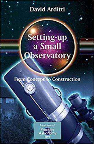 Book Setting-Up a Small Observatory: From Concept to Construction (The Patrick Moore Practical Astronomy Series)