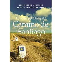 Los siete principios del Camino de Santiago: Lecciones de liderazgo en un caminata por España
